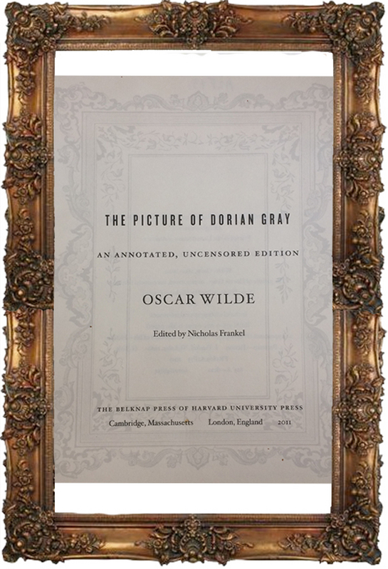 The Picture of Dorian Gray An Annotated, Uncensored Edition, Ed. by Nicholas Frankel - Title Page