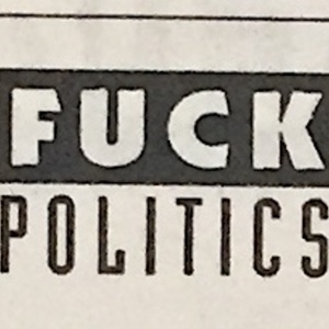 Fuck_Politics.JPG